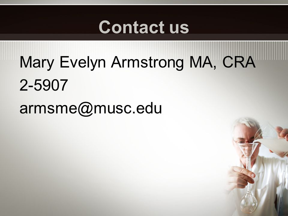 Mary Evelyn Armstrong MA, CRA 2-5907 armsme@musc.edu