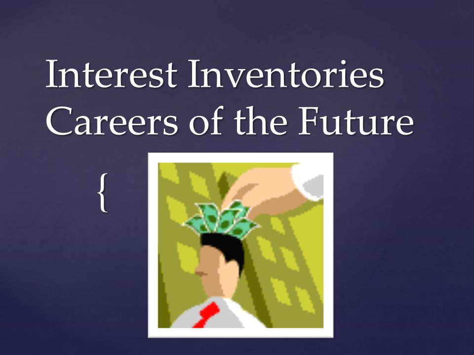 { Interest Inventories Careers of the Future