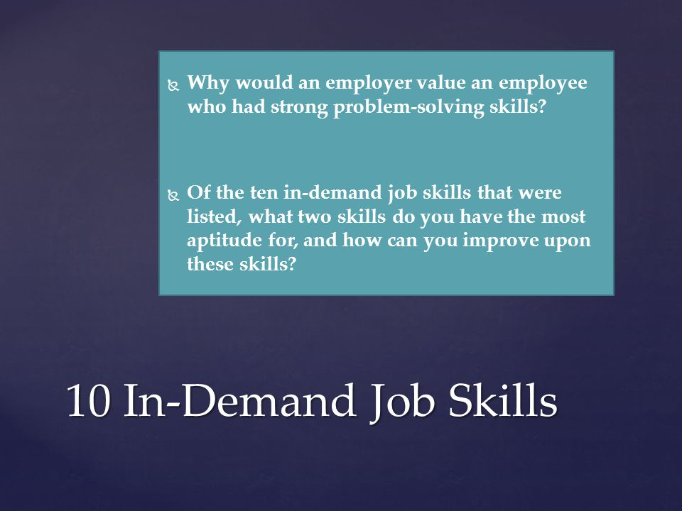   Why would an employer value an employee who had strong problem-solving skills.