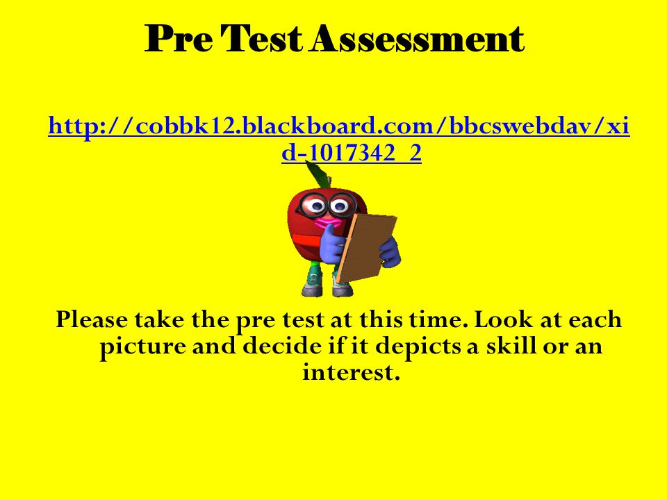 Pre Test Assessment http://cobbk12.blackboard.com/bbcswebdav/xi d-1017342_2 Please take the pre test at this time. Look at each picture and decide if
