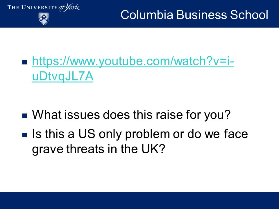 Columbia Business School https://www.youtube.com/watch?v=i- uDtvqJL7A https://www.youtube.com/watch?v=i- uDtvqJL7A What issues does this raise for you.
