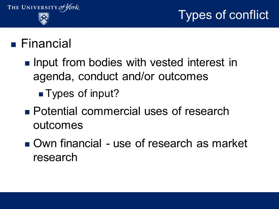 Types of conflict Personal –persons who have an interest in agenda, conduct [e.g.