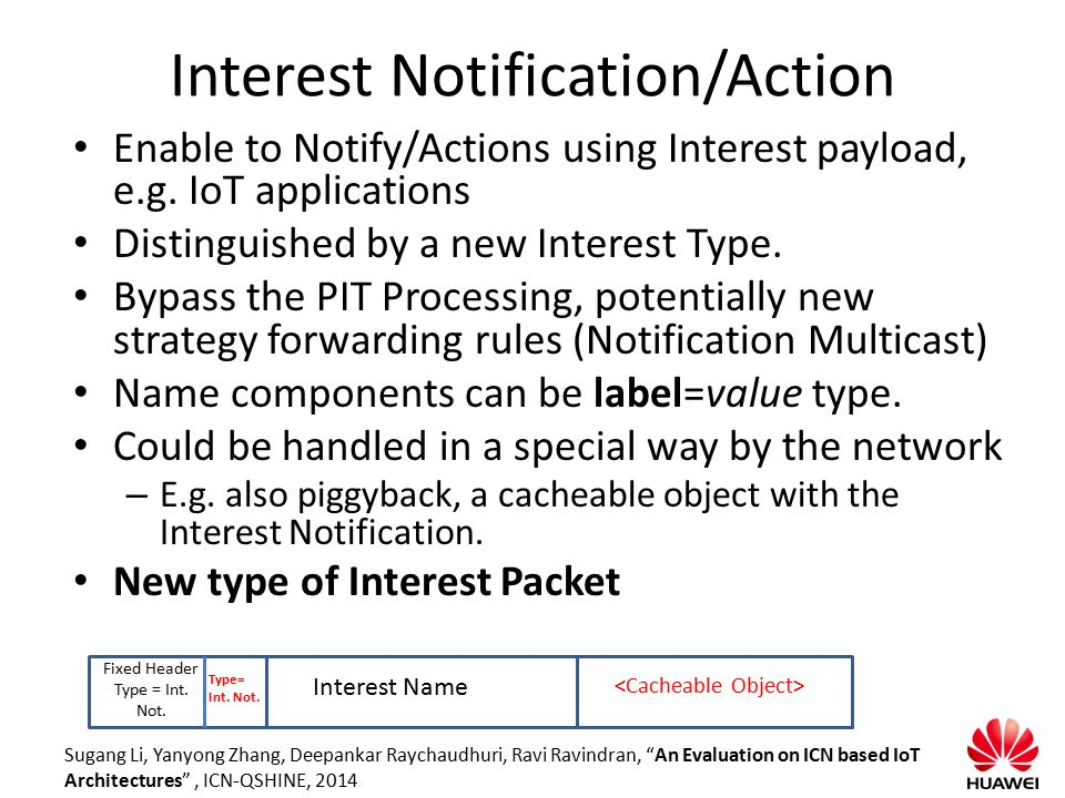Interest Notification/Action Enable to Notify/Actions using Interest payload, e.g. IoT applications Distinguished by a new Interest Type. Bypass the P