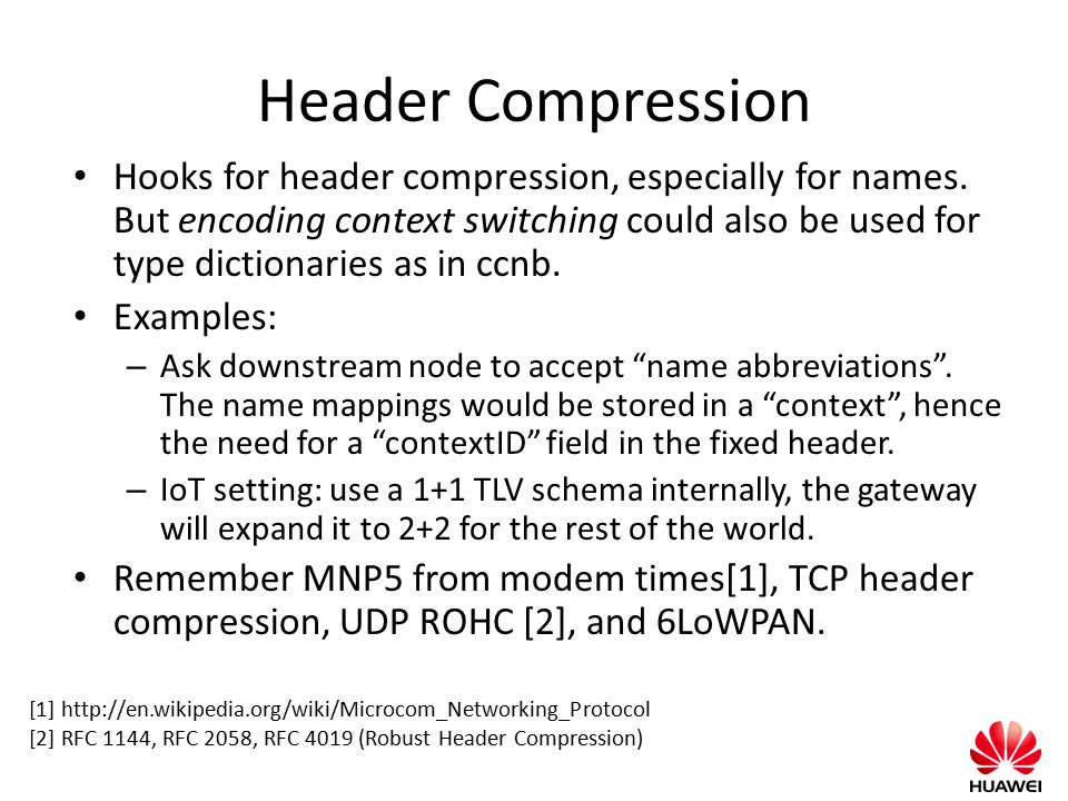 Header Compression Hooks for header compression, especially for names. But encoding context switching could also be used for type dictionaries as in c