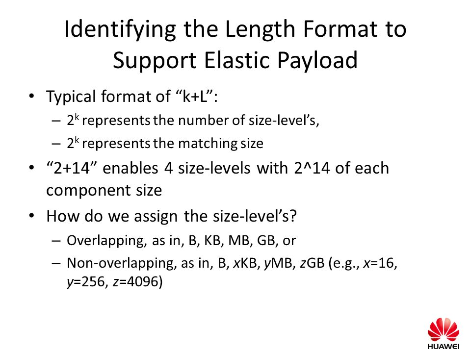 """Identifying the Length Format to Support Elastic Payload Typical format of """"k+L"""": – 2 k represents the number of size-level's, – 2 k represents the ma"""