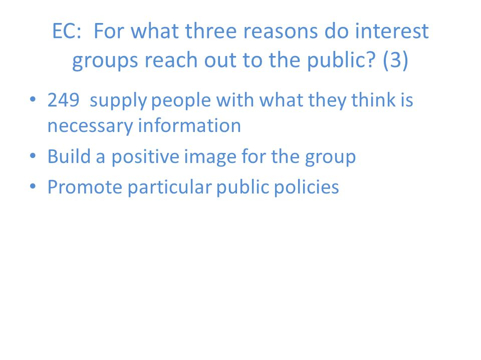 EC: For what three reasons do interest groups reach out to the public? (3) 249 supply people with what they think is necessary information Build a pos