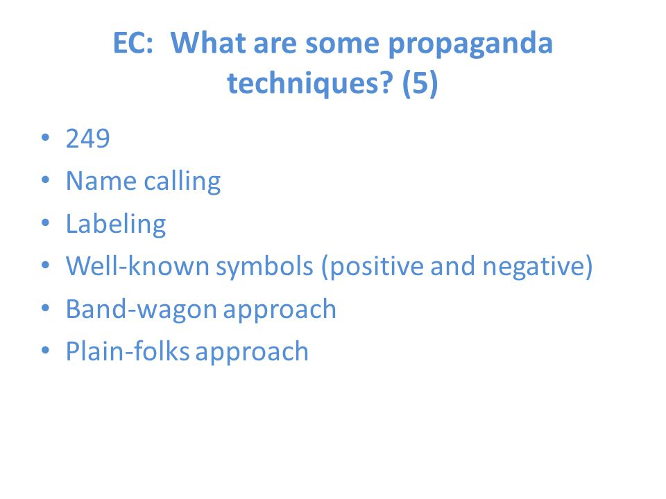 EC: What are some propaganda techniques? (5) 249 Name calling Labeling Well-known symbols (positive and negative) Band-wagon approach Plain-folks appr