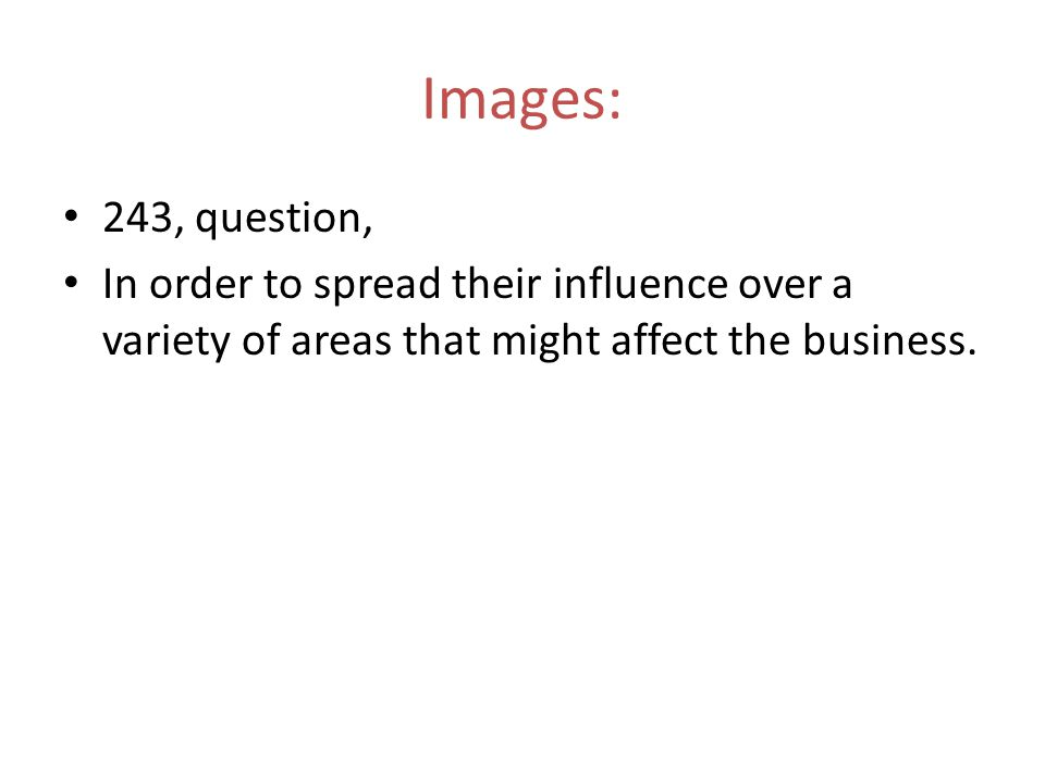 243, question, In order to spread their influence over a variety of areas that might affect the business. Images: