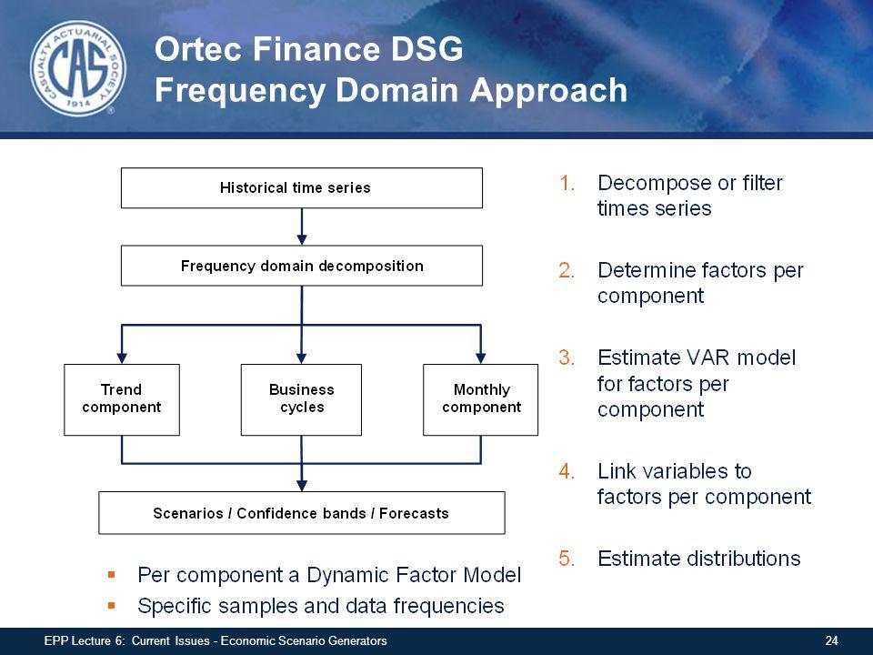 Ortec Finance DSG Frequency Domain Approach 24EPP Lecture 6: Current Issues - Economic Scenario Generators
