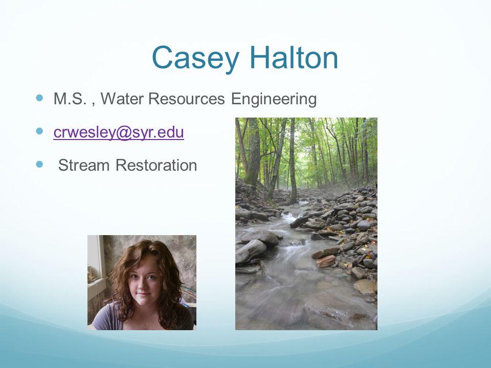 Casey Halton M.S., Water Resources Engineering crwesley@syr.edu Stream Restoration