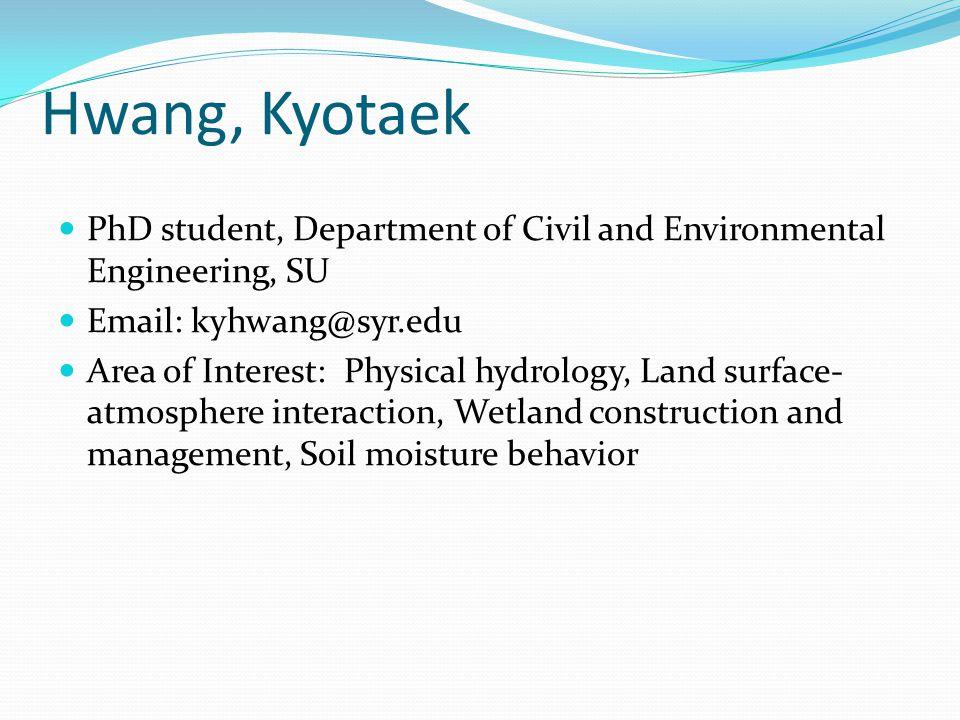 Hwang, Kyotaek PhD student, Department of Civil and Environmental Engineering, SU Email: kyhwang@syr.edu Area of Interest: Physical hydrology, Land su