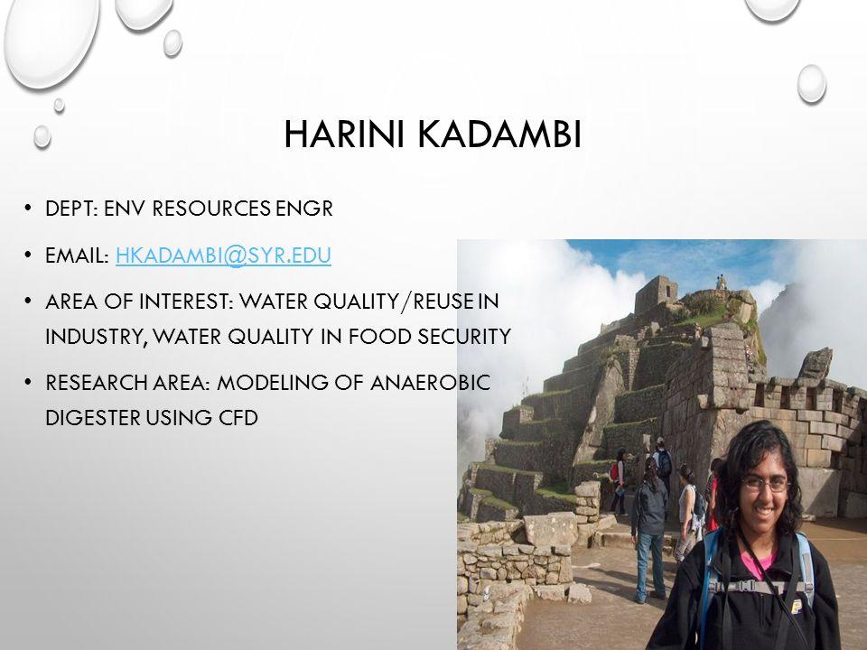 HARINI KADAMBI DEPT: ENV RESOURCES ENGR EMAIL: HKADAMBI@SYR.EDUHKADAMBI@SYR.EDU AREA OF INTEREST: WATER QUALITY/REUSE IN INDUSTRY, WATER QUALITY IN FO
