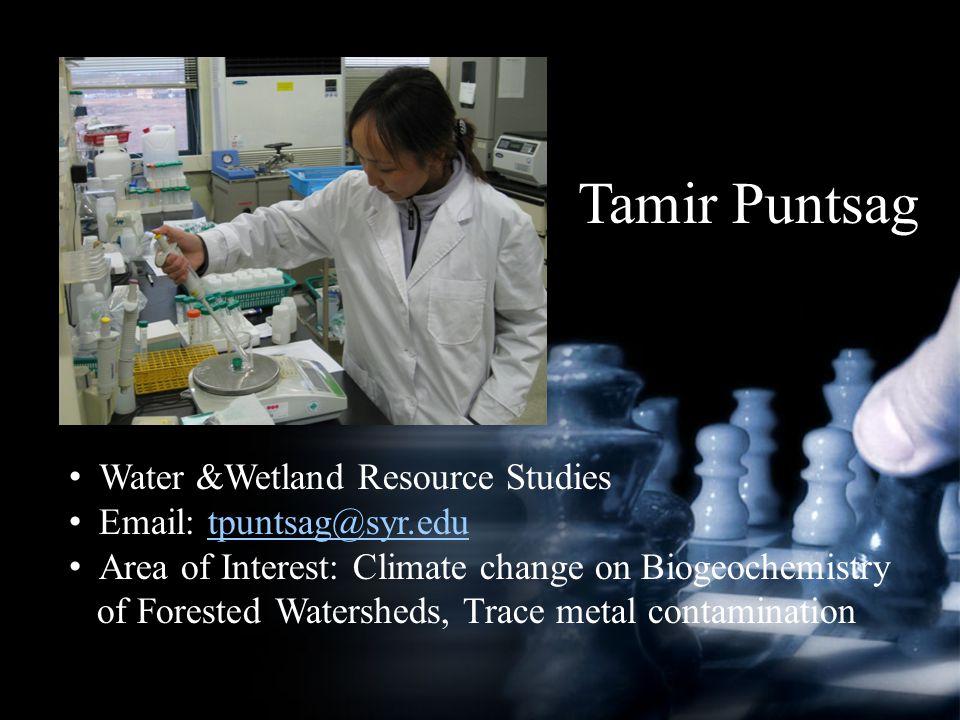 Tamir Puntsag Water &Wetland Resource Studies Email: tpuntsag@syr.edutpuntsag@syr.edu Area of Interest: Climate change on Biogeochemistry of Forested