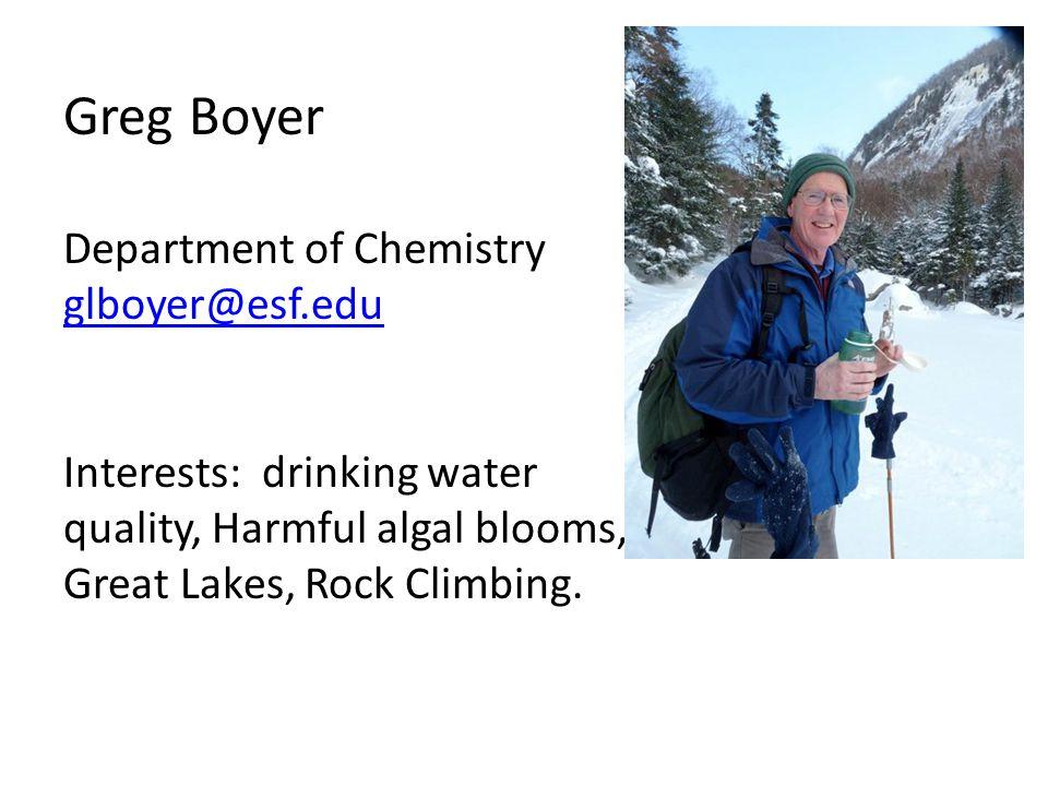 Greg Boyer Department of Chemistry glboyer@esf.edu Interests: drinking water quality, Harmful algal blooms, algal toxins Great Lakes, Rock Climbing. g