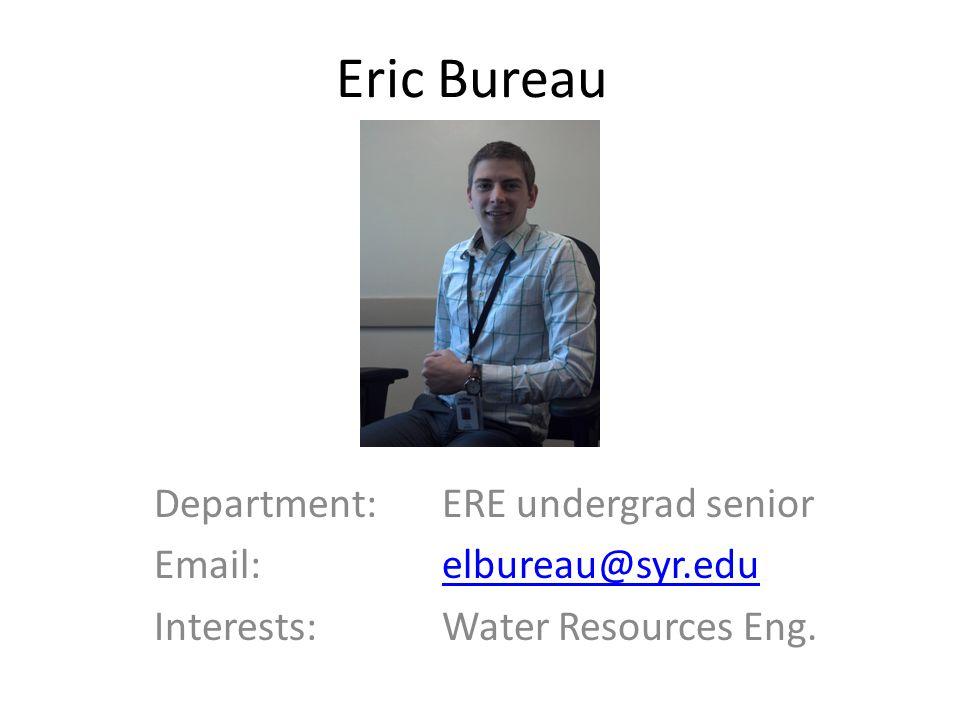 Eric Bureau Department: ERE undergrad senior Email: elbureau@syr.eduelbureau@syr.edu Interests: Water Resources Eng.