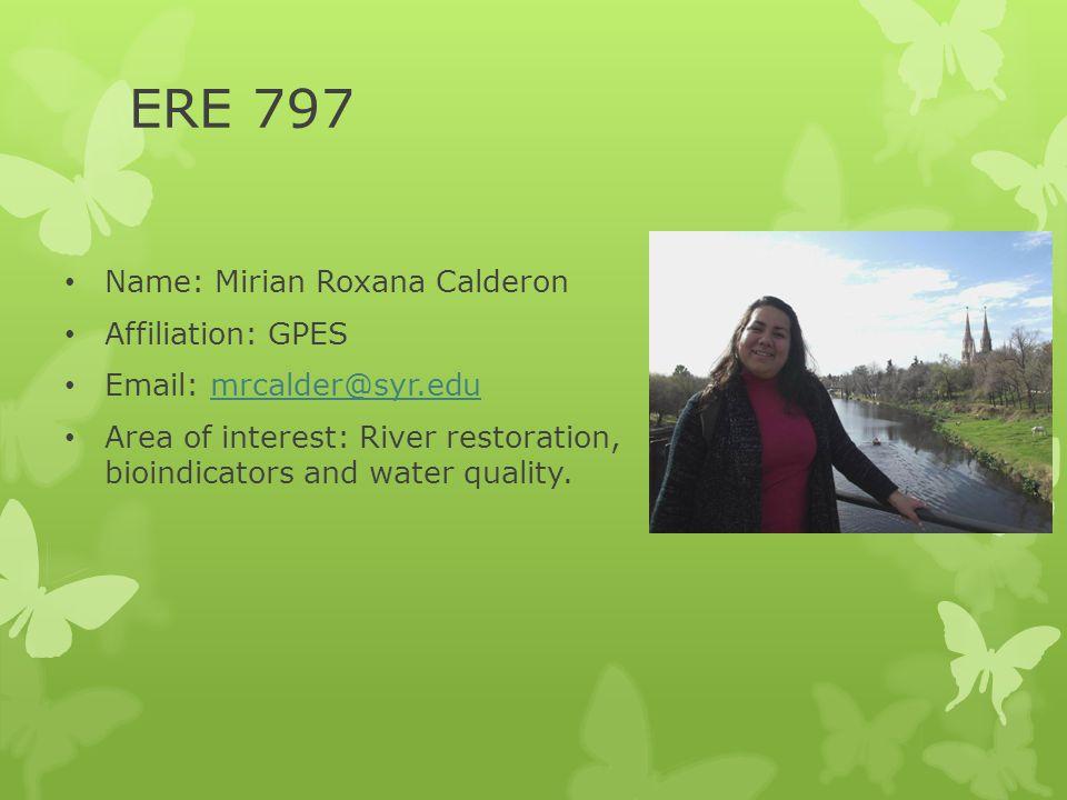 Name: Mirian Roxana Calderon Affiliation: GPES Email: mrcalder@syr.edumrcalder@syr.edu Area of interest: River restoration, bioindicators and water qu