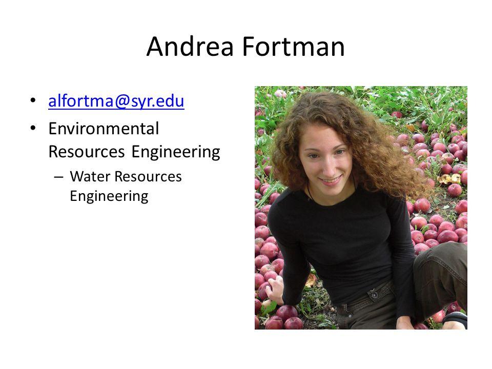 Andrea Fortman alfortma@syr.edu Environmental Resources Engineering – Water Resources Engineering