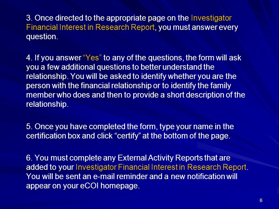 """3. Once directed to the appropriate page on the Investigator Financial Interest in Research Report, you must answer every question. 4. If you answer """""""
