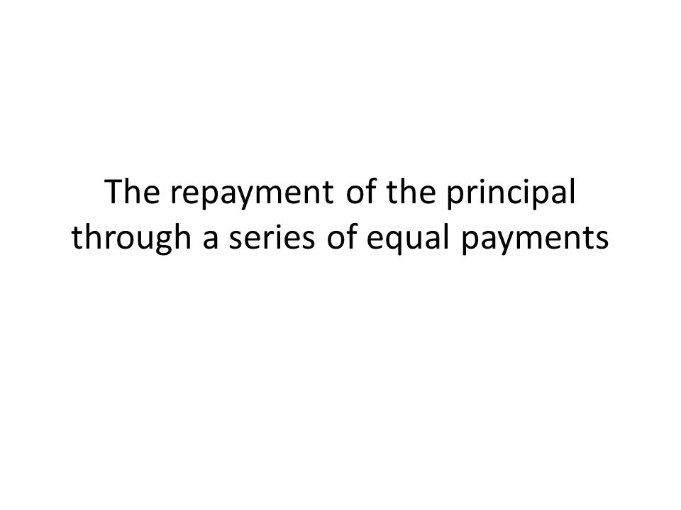 The repayment of the principal through a series of equal payments