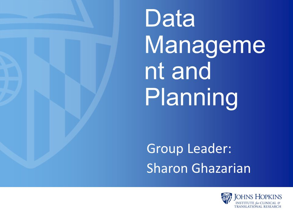 Data Manageme nt and Planning Group Leader: Sharon Ghazarian
