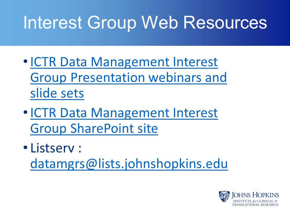 Interest Group Web Resources ICTR Data Management Interest Group Presentation webinars and slide sets ICTR Data Management Interest Group Presentation