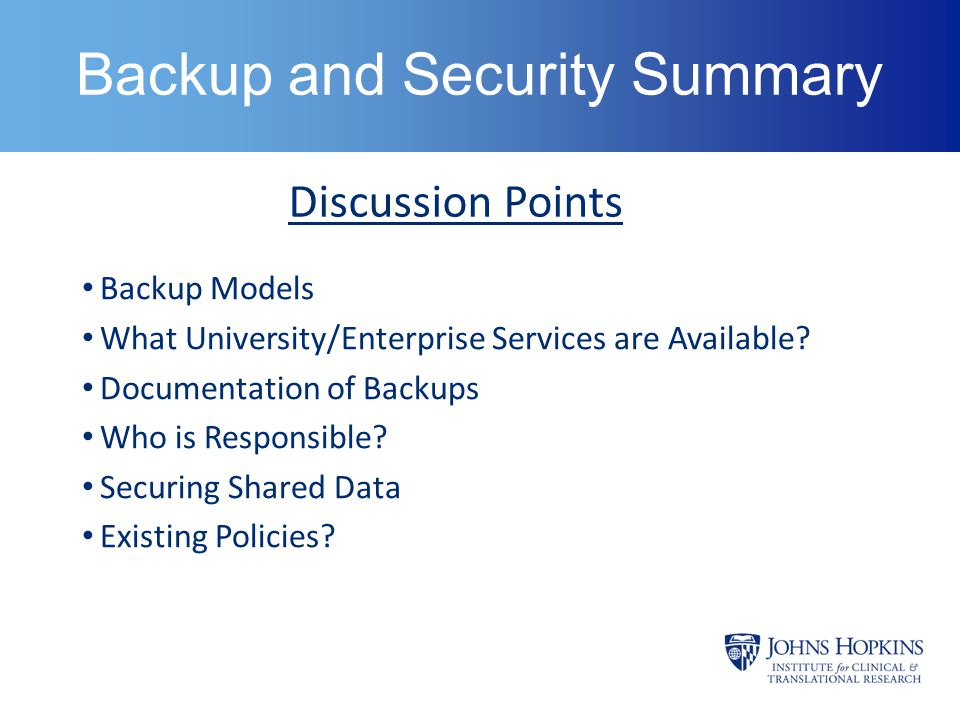 Backup and Security Summary Backup Models What University/Enterprise Services are Available? Documentation of Backups Who is Responsible? Securing Sha