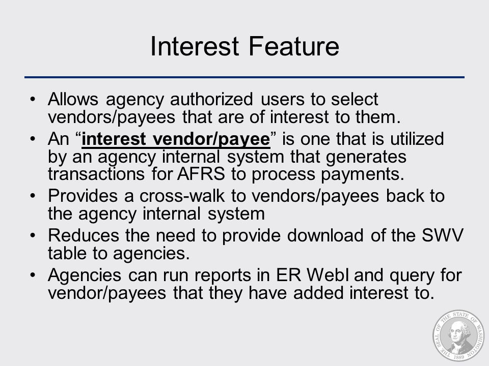 """Interest Feature Allows agency authorized users to select vendors/payees that are of interest to them. An """"interest vendor/payee"""" is one that is utili"""