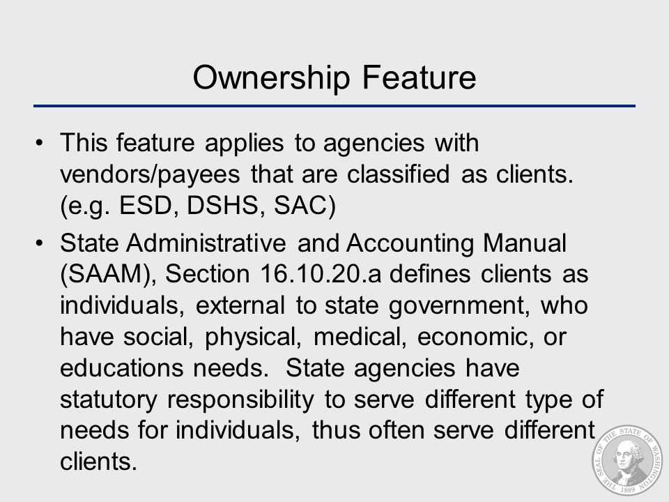 Ownership Feature This feature applies to agencies with vendors/payees that are classified as clients.