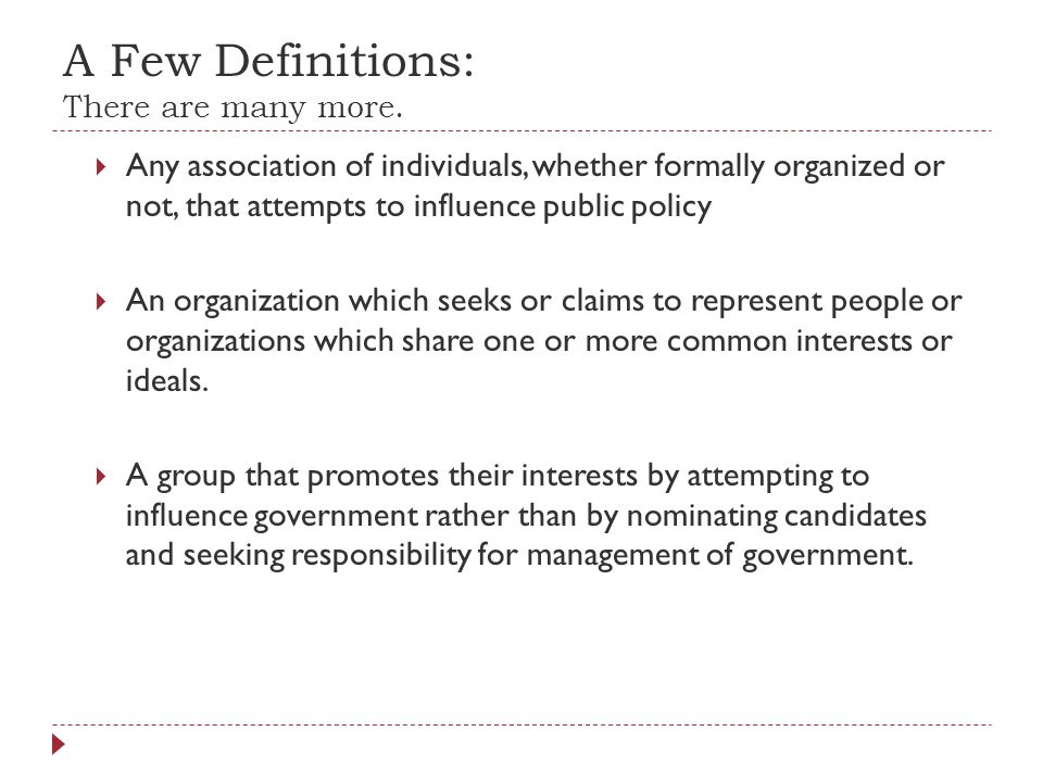A Few Definitions: There are many more.  Any association of individuals, whether formally organized or not, that attempts to influence public policy
