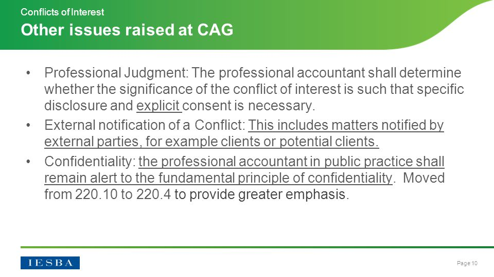 Page 10 Professional Judgment: The professional accountant shall determine whether the significance of the conflict of interest is such that specific disclosure and explicit consent is necessary.