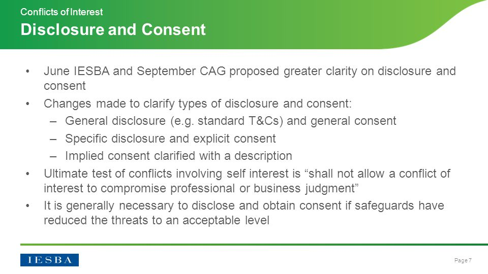 Page 7 June IESBA and September CAG proposed greater clarity on disclosure and consent Changes made to clarify types of disclosure and consent: –General disclosure (e.g.