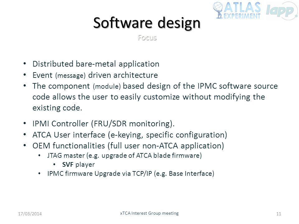 Software design Focus Distributed bare-metal application Event (message) driven architecture The component (module) based design of the IPMC software