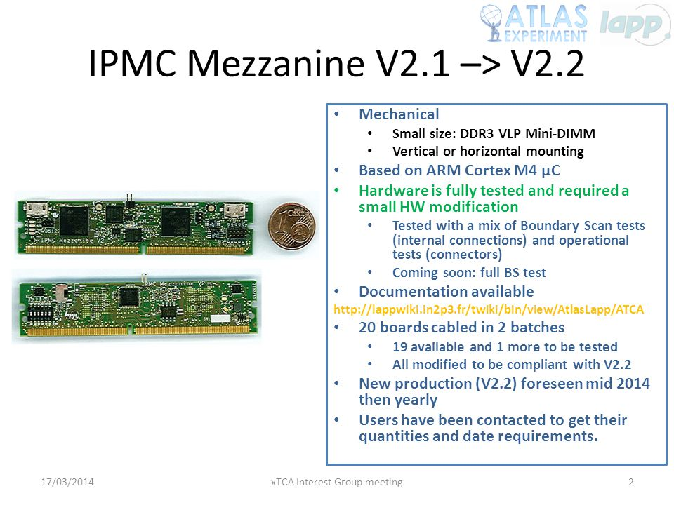 IPMC Mezzanine V2.1 –> V2.2 17/03/2014xTCA Interest Group meeting2 Mechanical Small size: DDR3 VLP Mini-DIMM Vertical or horizontal mounting Based on