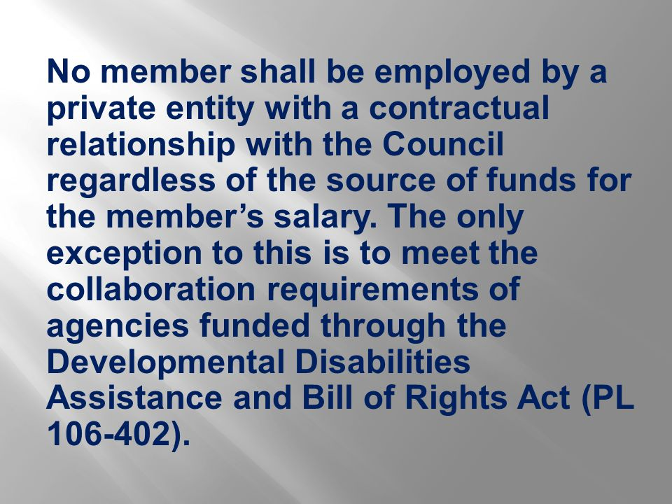 No member shall be employed by a private entity with a contractual relationship with the Council regardless of the source of funds for the member's sa