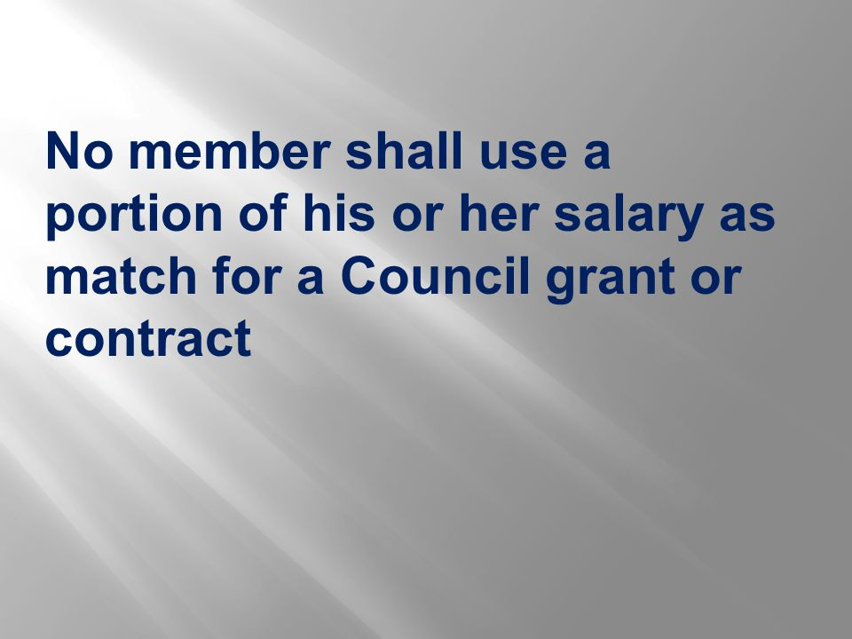 No member shall use a portion of his or her salary as match for a Council grant or contract