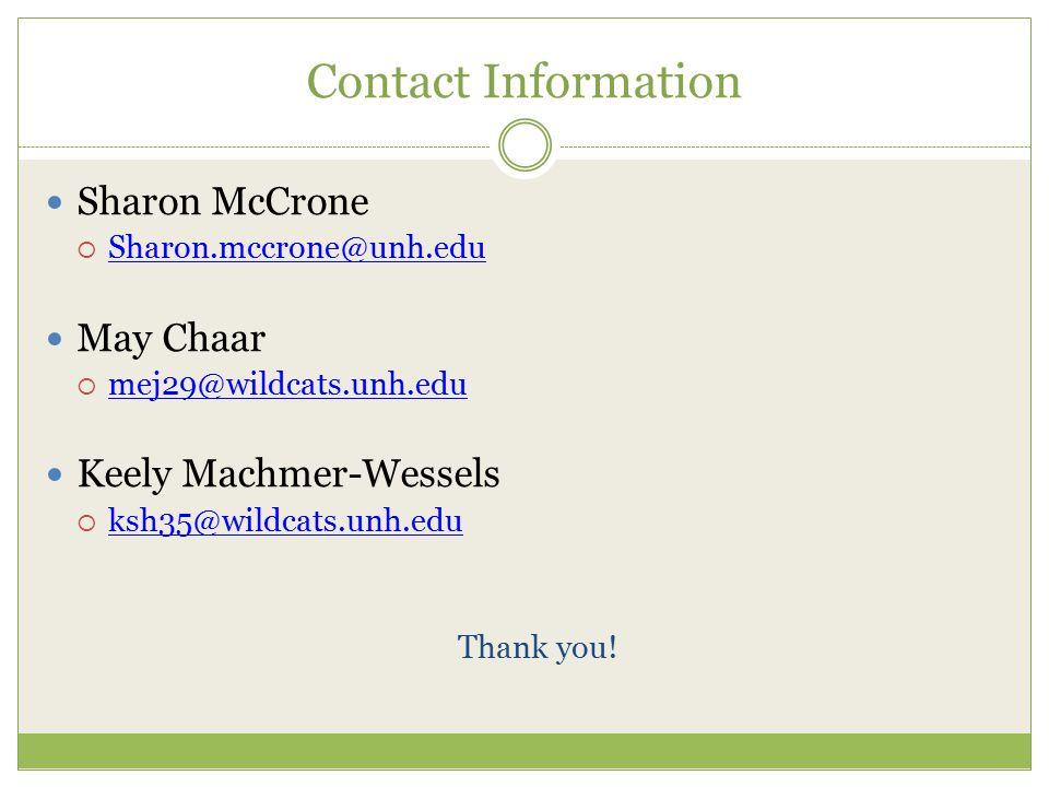 Contact Information Sharon McCrone  Sharon.mccrone@unh.edu Sharon.mccrone@unh.edu May Chaar  mej29@wildcats.unh.edu mej29@wildcats.unh.edu Keely Mac