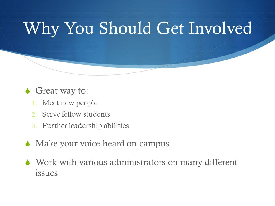 Why You Should Get Involved  Great way to: 1. Meet new people 2.