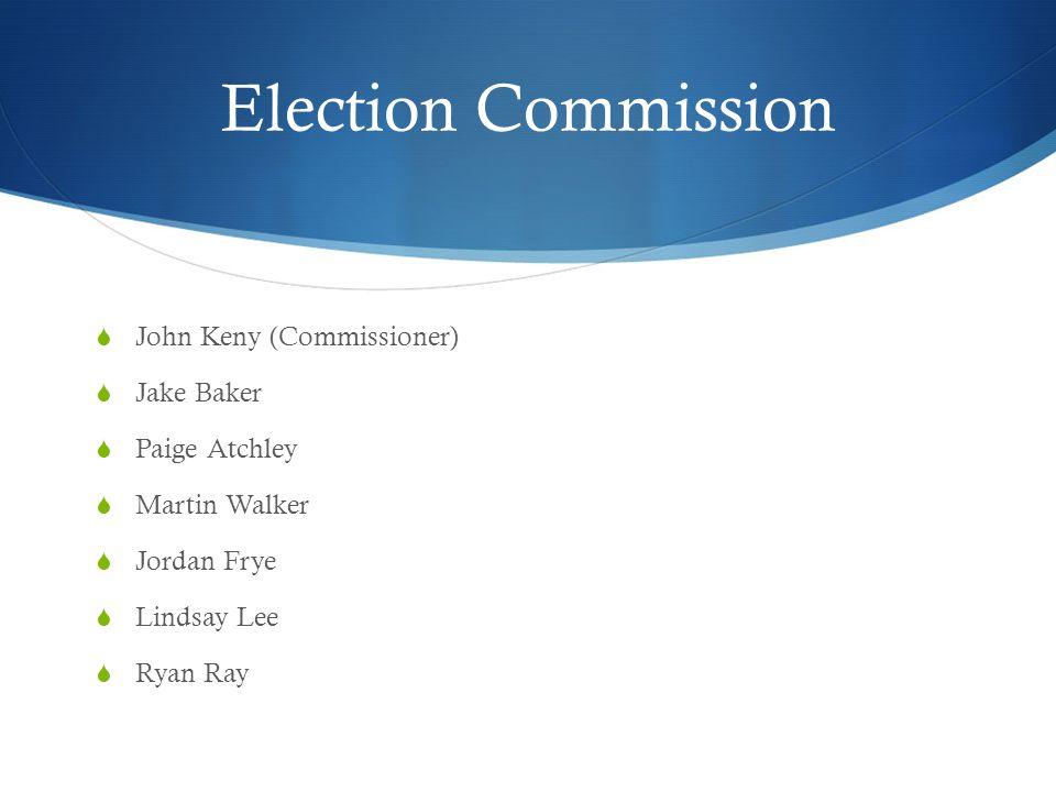 Election Commission  John Keny (Commissioner)  Jake Baker  Paige Atchley  Martin Walker  Jordan Frye  Lindsay Lee  Ryan Ray