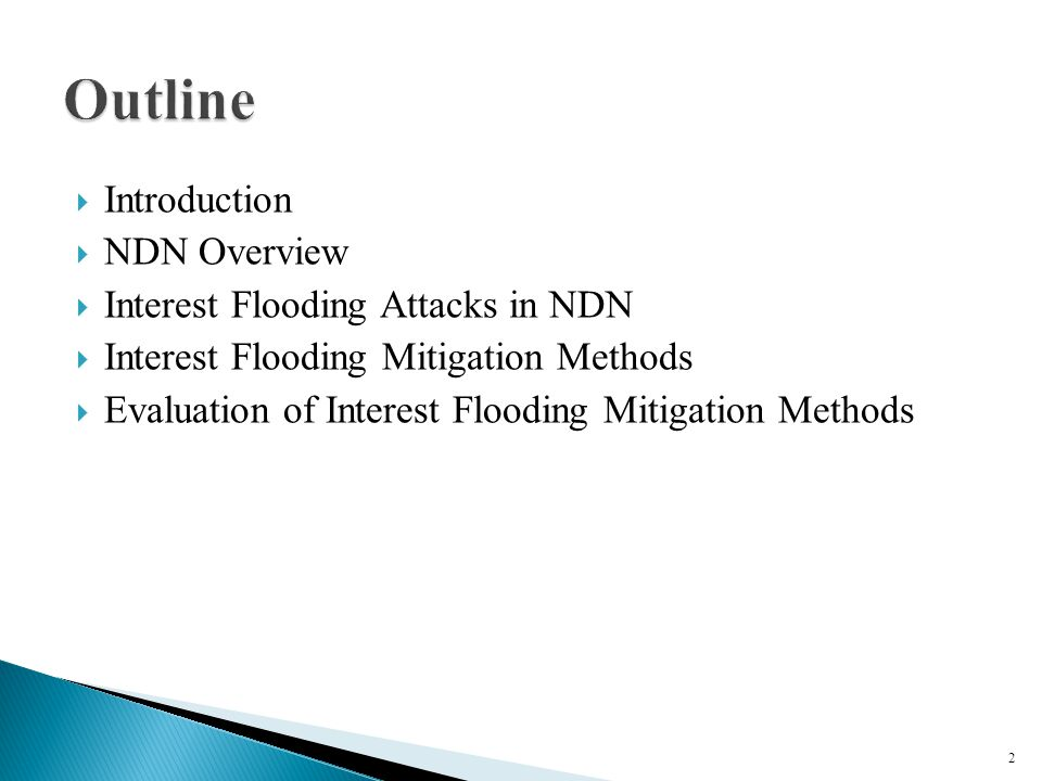  Introduction  NDN Overview  Interest Flooding Attacks in NDN  Interest Flooding Mitigation Methods  Evaluation of Interest Flooding Mitigation Methods 2
