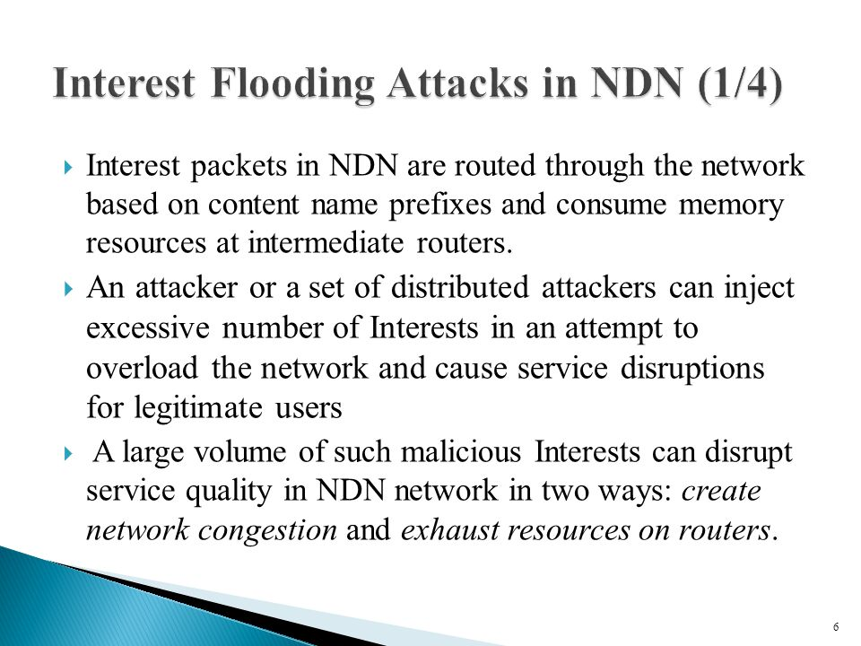  Interest packets in NDN are routed through the network based on content name prefixes and consume memory resources at intermediate routers.