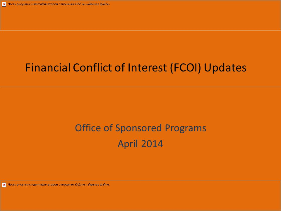 Financial Conflict of Interest (FCOI) Updates Office of Sponsored Programs April 2014