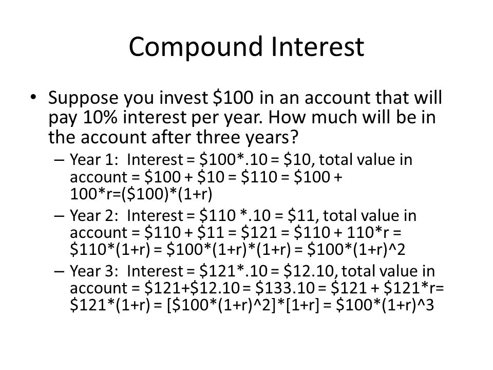 Compound Interest Suppose you invest $100 in an account that will pay 10% interest per year. How much will be in the account after three years? – Year