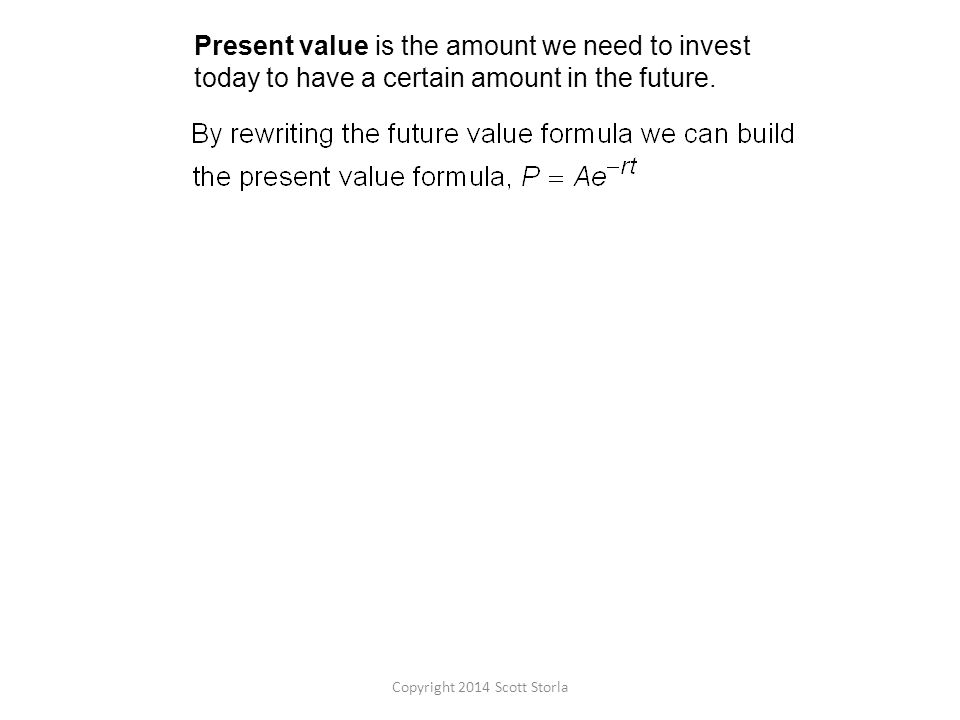 Present value is the amount we need to invest today to have a certain amount in the future.