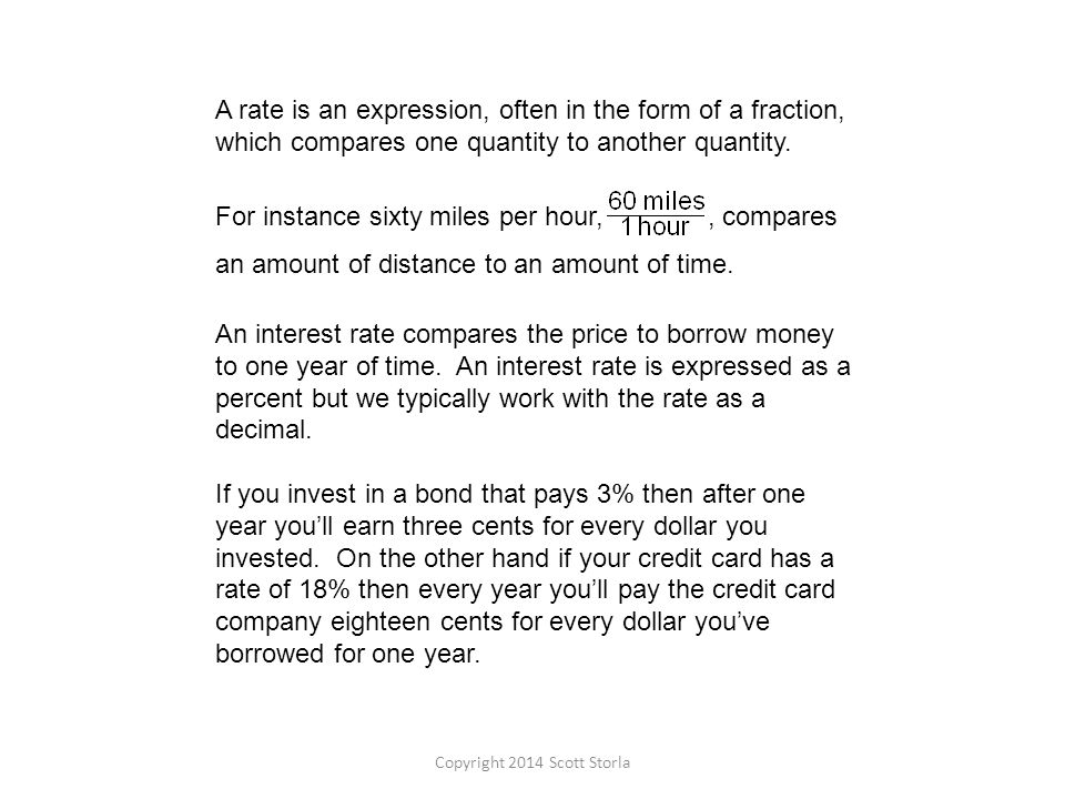 A rate is an expression, often in the form of a fraction, which compares one quantity to another quantity.