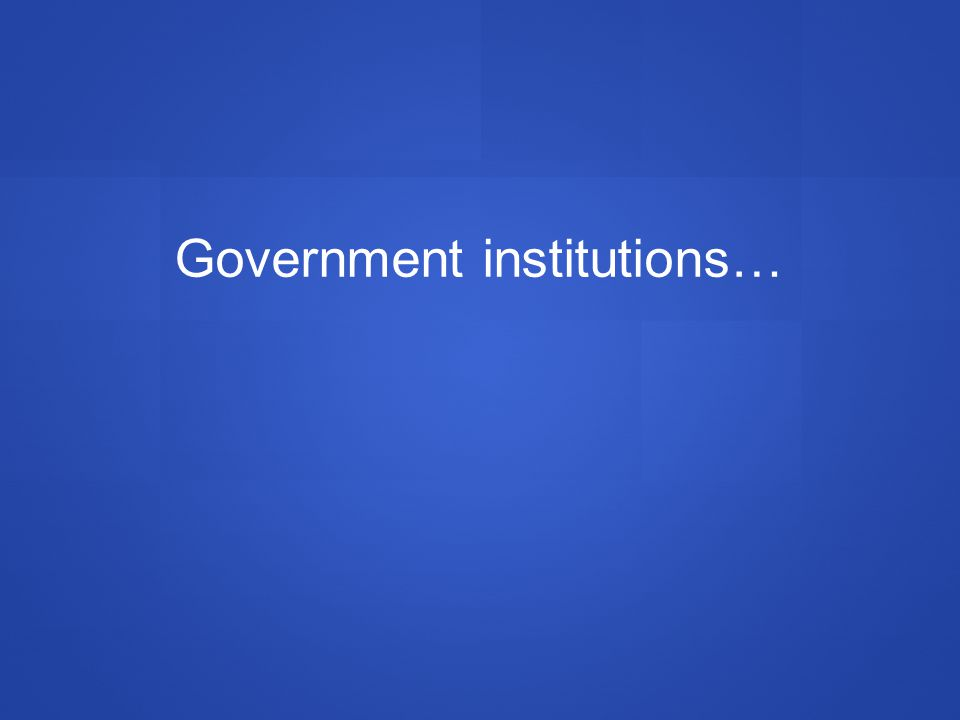 Government institutions…