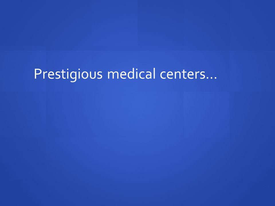 Prestigious medical centers…