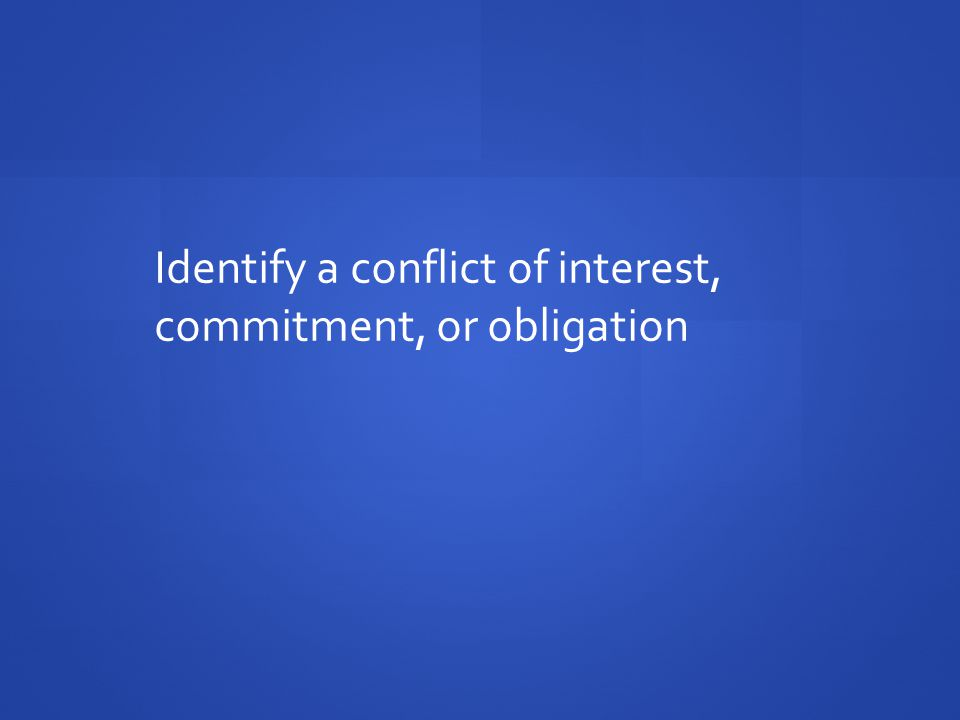 Identify a conflict of interest, commitment, or obligation
