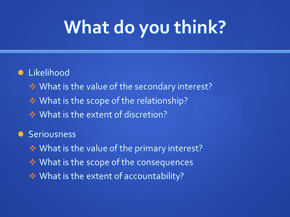 What do you think.Likelihood Likelihood  What is the value of the secondary interest.
