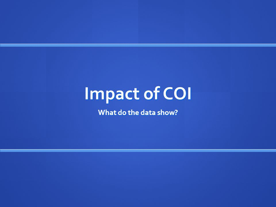 Impact of COI What do the data show?