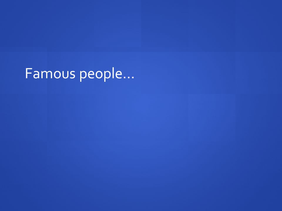 Famous people…
